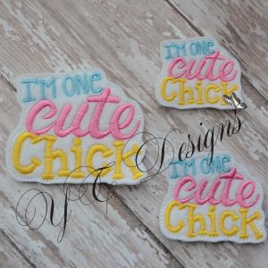 I Am One Cute Chick Wordie Machine Embroidery File~2017
