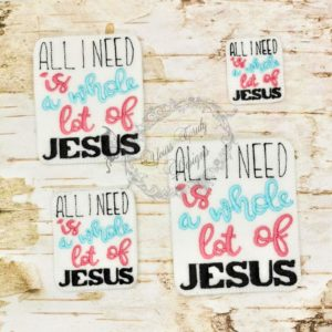 All i need is a whole lot of jesus